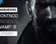 Vampyr – Webseries: DONTNOD Presents Episode 1 – Making Monsters | PS4